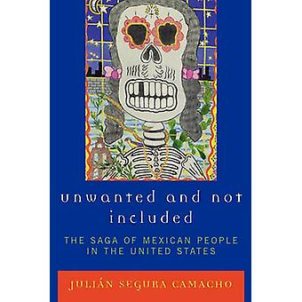 Unwanted and Not Included The Saga of Mexican People in the United States by Camacho & Julian
