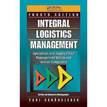 Integral Logistics Management  Operations and Supply Chain Management Within and Across Companies Fourth Edition by Schnsleben & Paul
