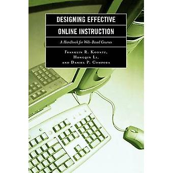 Designing Effective Online Instruction A Handbook for WebBased Courses by Koontz & Franklin R.