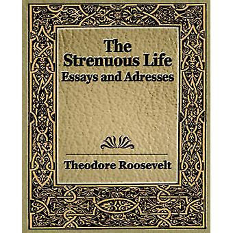 The Strenuous Life 1900 by Roosevelt & Theodore