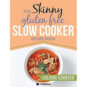 The Skinny Gluten Free Slow Cooker Recipe Book Delicious Gluten Free Recipes Under 300 400 And 500 Calories by CookNation