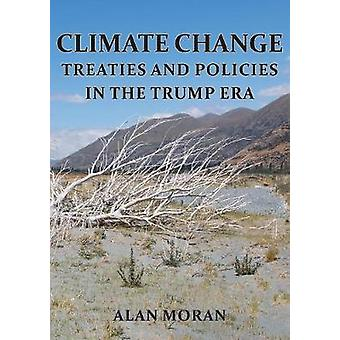 CLIMATE CHANGE Treaties and Policies in the Trump era by Moran & Alan