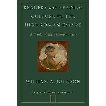 Readers and Reading Culture in the High Roman Empire A Study of Elite Communities von Johnson & William A.