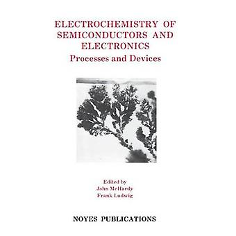 Electrochemistry of Semiconductors and Electronics Electrochemistry of Semiconductors and Electronics Processes and Devices Processes and Devices by Haber & Frank