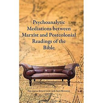 Psychoanalytic Mediations between Marxist and Postcolonial Readings of the Bible by Liew & Tatsiong Benny