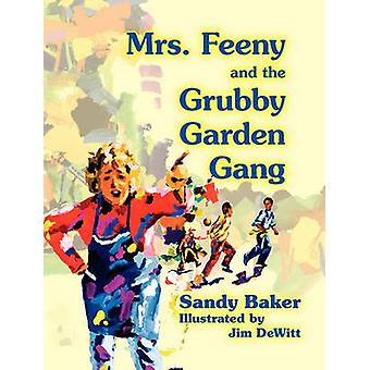 Mrs. Feeny and the Grubby Garden Gang by Baker & Sandy