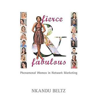Fierce and Fabulous  Phenomenal Women in Network Marketing by Beltz & Nkandu