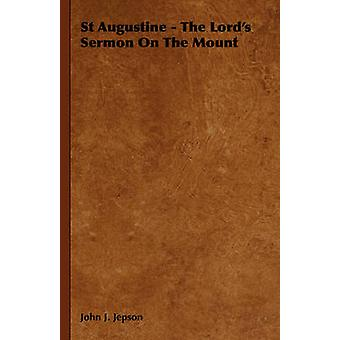 St Augustine  The Lords Sermon On The Mount by Jepson & John J.