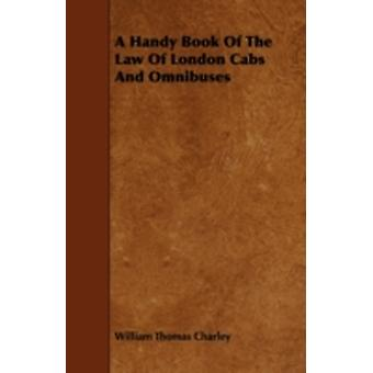 A Handy Book Of The Law Of London Cabs And Omnibuses by Charley & William Thomas