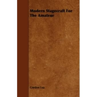 Modern Stagecraft for the Amateur by Lea & Gordon