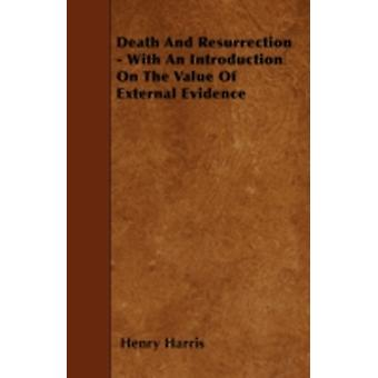 Death And Resurrection  With An Introduction On The Value Of External Evidence by Harris & Henry
