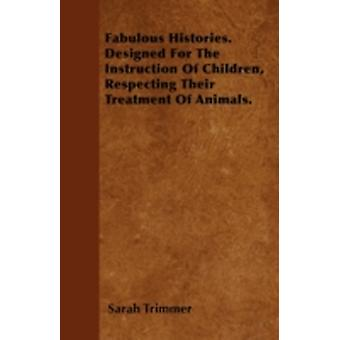 Fabulous Histories. Designed For The Instruction Of Children Respecting Their Treatment Of Animals. by Trimmer & Sarah