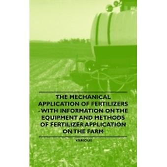 The Mechanical Application of Fertilizers  With Information on the Equipment and Methods of Fertilizer Application on the Farm by Various