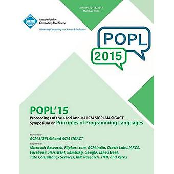 POPL 15 42nd ACM SIGPLANSIGACT Symposium on Principles of Programming Languages by POPL 15 Conference Committee