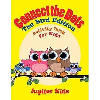 Connect the Dots  The Bird Edition  Activity Book for Kids by Jupiter Kids