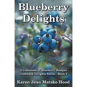 Blueberry Delights Cookbook A Collection of Blueberry Recipes by Hood & Karen Jean Matsko