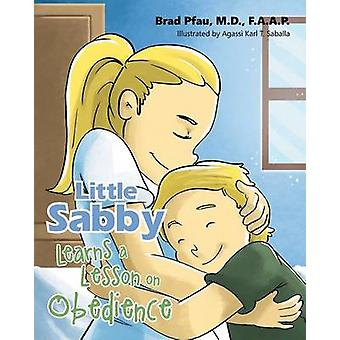 Little Sabby Learns a Lesson on Obedience by Pfau M.D. & F.A.A.P. & Brad