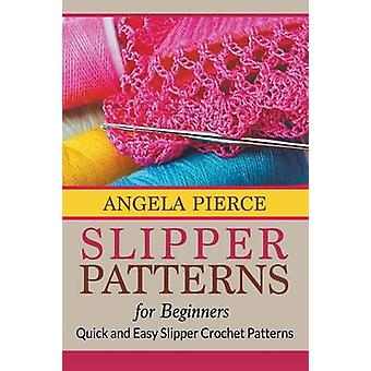Slipper Patterns For Beginners Quick and Easy Slipper Crochet Patterns by Pierce & Angela