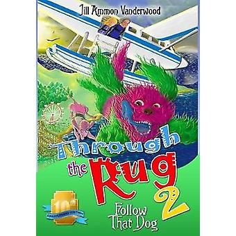 Through the Rug 2 Follow That Dog 10th Anniversary Edition by Vanderwood & Jill Ammon