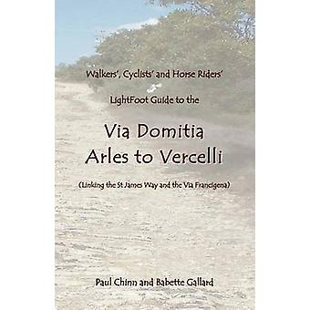 Lightfoot Guide to the Via Domitia  Arles to Vercelli  Linking the St James Ways and the Via Francigena by Gallard & Babette