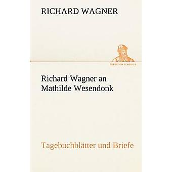 Richard Wagner an Mathilde Wesendonk by Wagner & Richard