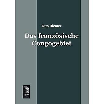 Das Franzosische Congogebiet by Riemer & Otto