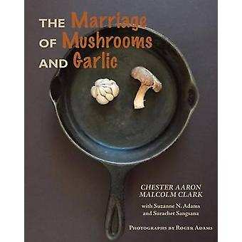 The Marriage of Mushrooms and Garlic by Aaron & Chester