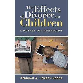 The Effects of Divorce on Children A MotherSon Perspective by HenadyKorba & Deborah A.