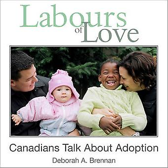 Labours of Love Canadians Talk About Adoption by Brennan & Deborah A.