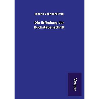 Die Erfindung der Buchstabenschrift by Hug & Johann Leonhard