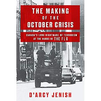 The Making Of The October Crisis - Canada's Long Nightmare of Terroris