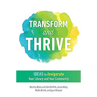 Transform and Thrive - Ideas to Invigorate Your Library and Your Commu