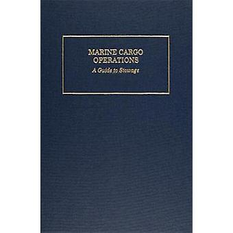 Marine Cargo Operations - A Guide to Stowage by Robert J. Meurn - 9780