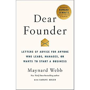 Dear Founder - Letters of Advice for Anyone Who Leads - Manages - or W