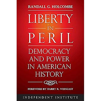 Liberty in Peril - Power and Democracy in American History by Randall