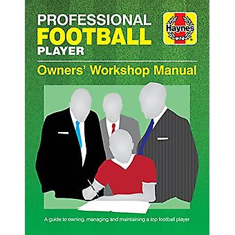 Professional Football Player Owners' Workshop Manual - A Guide to Owni