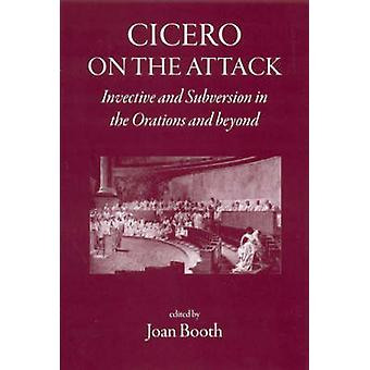 Cicero on the Attack - Invective and Subversion in the Orations and Be