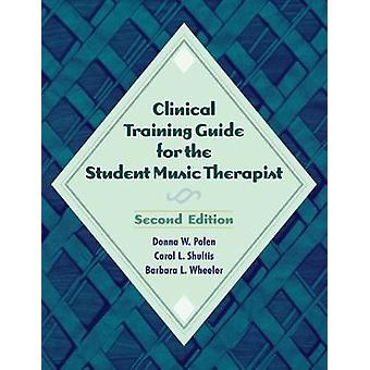 Clinical Training Guide for the Student Music Therapist by Donna W. P