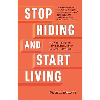 Stop Hiding and Start Living - How to Say F-it to Fear and Develop Men