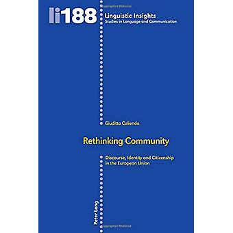 Rethinking Community - Discourse - Identity and Citizenship in the Eur