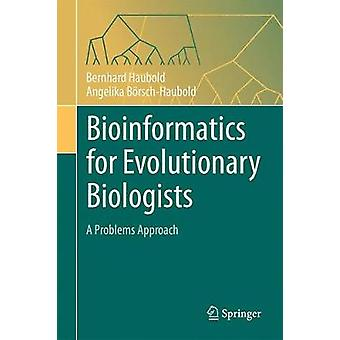 Bioinformatics for Evolutionary Biologists - A Problems Approach by Be