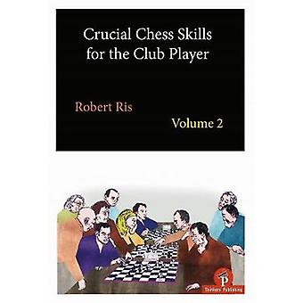 Crucial Chess Skills for the Club Player Volume 2 by Robert Ris - 978