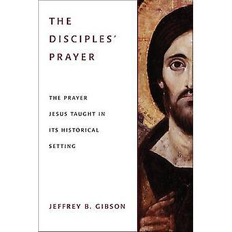 The Disciples' Prayer - The Prayer Jesus Taught in its Historical Sett