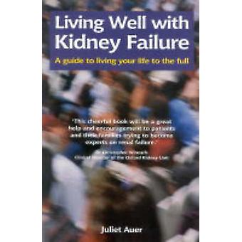 Living Well with Kidney Failure - A Guide to Living Your Life to the F