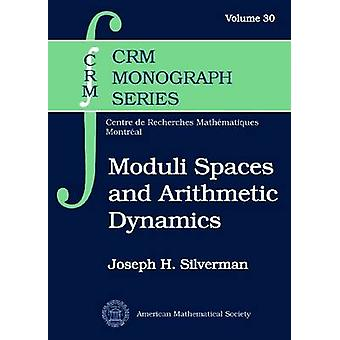 Moduli Spaces and Arithmetic Dynamics by Joseph H. Silverman - 978082