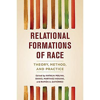 Relational Formations of Race - Theory - Method - and Practice by Nata