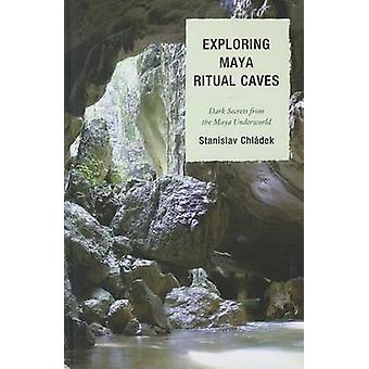 Exploring Maya Ritual Caves - Dark Secrets from the Maya Underworld by