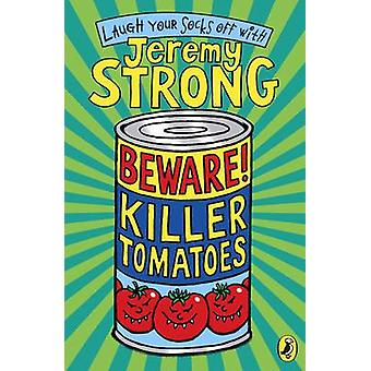 Beware Killer Tomatoes by Jeremy Strong