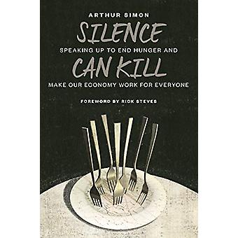 Silence Can Kill - Speaking Up to End Hunger and Make Our Economy Work
