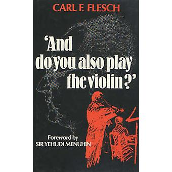 And Do You Also Play the Violin? by Carl F. Flesch - 9780907689362 Bo